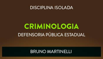CURSO DE CRIMINOLOGIA PARA CONCURSO DA DEFENSORIA PÚBLICA ESTADUAL 2017 - PROF. BRUNO MARTINELLI (DISCIPLINA ISOLADA)