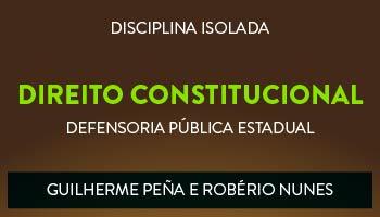 CURSO DE DIREITO CONSTITUCIONAL PARA CONCURSO DA DEFENSORIA PÚBLICA ESTADUAL 2017 - PROFS. GUILHERME PEÑA E ROBÉRIO NUNES (DISCIPLINA ISOLADA)