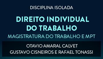 CURSO DE DIREITO INDIVIDUAL DO TRABALHO PARA CONCURSO DA MAGISTRATURA DO TRABALHO E DO MINISTÉRIO PÚBLICO DO TRABALHO 2017  PROFESSORES OTAVIO AMARAL CALVET , GUSTAVO CISNEIROS, RAFAEL TONASSI (DISCIPLINA ISOLADA)