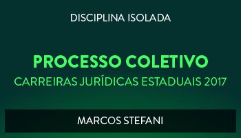 CURSO DE PROCESSO COLETIVO PARA CONCURSOS DAS CARREIRAS JURÍDICAS ESTADUAIS - 2017 - PROF. MARCOS STEFANI (DISCIPLINA ISOLADA)