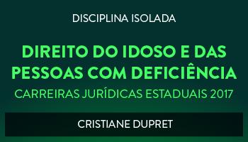 CURSO DE DIREITO DO IDOSO E DAS PESSOAS COM DEFICIÊNCIA PARA CONCURSOS DAS CARREIRAS JURÍDICAS ESTADUAIS - 2017 - PROFª. CRISTIANE DUPRET (DISCIPLINA ISOLADA)