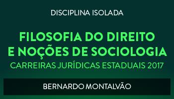 CURSO DE FILOSOFIA DO DIREITO E NOÇÕES DE SOCIOLOGIA PARA CONCURSOS DAS CARREIRAS JURÍDICAS ESTADUAIS - 2017 - PROF. BERNARDO MONTALVÃO (DISCIPLINA ISOLADA)