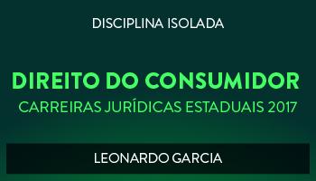 CURSO DE DIREITO DO CONSUMIDOR PARA CONCURSOS DAS CARREIRAS JURÍDICAS ESTADUAIS - 2017 - PROF. LEONARDO GARCIA (DISCIPLINA ISOLADA)