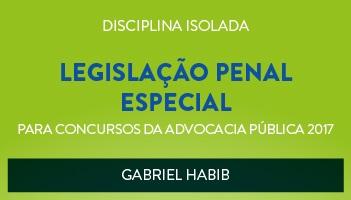 CURSO DE LEGISLAÇÃO PENAL ESPECIAL PARA CONCURSOS DA ADVOCACIA PÚBLICA 2017 - PROF. GABRIEL HABIB- (DISCIPLINA ISOLADA)