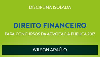 CURSO DE DIREITO FINANCEIRO PARA CONCURSOS DA ADVOCACIA PÚBLICA 2017 - PROF. WILSON ARAÚJO- (DISCIPLINA ISOLADA)