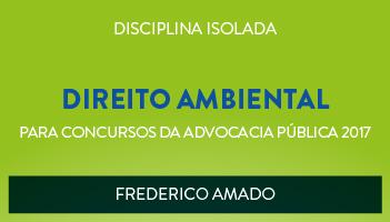CURSO DE DIREITO AMBIENTAL PARA CONCURSOS DA ADVOCACIA PÚBLICA 2017 - PROF. FREDERICO AMADO - (DISCIPLINA ISOLADA)