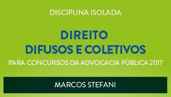 CURSO DE DIREITO DIFUSOS E COLETIVOS  PARA CONCURSOS DA ADVOCACIA PÚBLICA 2017 - PROF. MARCOS STEFANI - (DISCIPLINA ISOLADA)