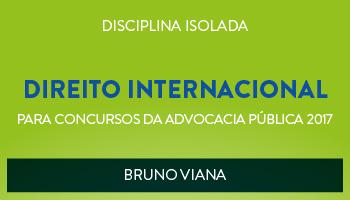 CURSO DE DIREITO INTERNACIONAL PARA CONCURSOS DA ADVOCACIA PÚBLICA 2017 - PROF. BRUNO VIANA - (DISCIPLINA ISOLADA)