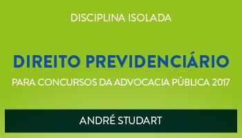 CURSO DE DIREITO PREVIDENCIÁRIO PARA CONCURSOS DA ADVOCACIA PÚBLICA 2017 - PROF. ANDRÉ STUDART - (DISCIPLINA ISOLADA)