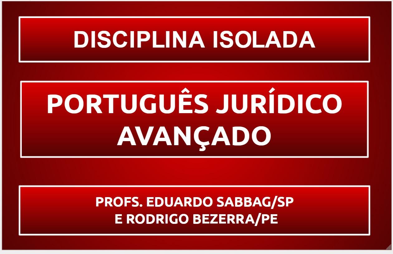 CURSO DE PORTUGUÊS JURÍDICO AVANÇADO PARA A 2ª FASE DA OAB PROFS. EDUARDO SABBAG/SP E RODRIGO BEZERRA/PE