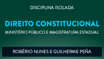 CURSO DE DIREITO CONSTITUCIONAL PARA CONCURSOS DO MINISTÉRIO PÚBLICO E MAGISTRATURA ESTADUAL - PROFS. ROBÉRIO NUNES E GUILHERME PEÑA - (DISCIPLINA ISOLADA)