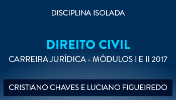 CURSO DE DIREITO CIVIL PARA CONCURSOS DA CARREIRA JURÍDICA - MÓDULOS I E II 2017 - PROFS. CRISTIANO CHAVES E LUCIANO FIGUEIREDO (DISCIPLINA ISOLADA)