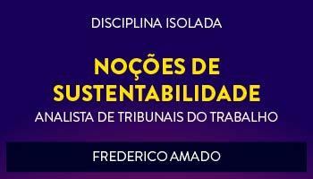 CURSO DE NOÇÕES DE SUSTENTABILIDADE PARA CONCURSOS DE TRIBUNAIS DO TRABALHO 2017- PROF. FREDERICO AMADO - (DISCIPLINA ISOLADA)