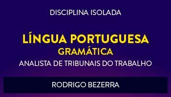 CURSO DE LÍNGUA PORTUGUESA - GRAMÁTICA PARA CONCURSOS DE TRIBUNAIS DO TRABALHO 2017- PROF. RODRIGO BEZERRA - (DISCIPLINA ISOLADA)