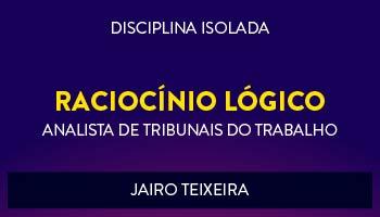 CURSO DE RACIOCÍNIO LÓGICO-MATEMÁTICO PARA CONCURSOS DE TRIBUNAIS DO TRABALHO 2017- PROF. JAIRO TEIXEIRA - (DISCIPLINA ISOLADA)
