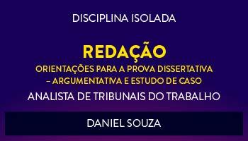 CURSO DE REDAÇÃO - ORIENTAÇÕES PARA A PROVA DISSERTATIVA - ARGUMENTATIVA E ESTUDO DE CASO PARA CONCURSOS DE TRIBUNAIS DO TRABALHO 2017- PROF. DANIEL SOUZA - (DISCIPLINA ISOLADA)