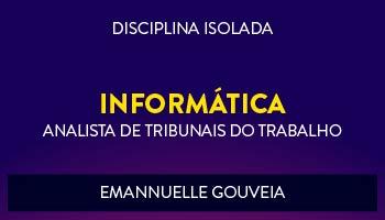 CURSO DE INFORMÁTICA PARA CONCURSOS DE TRIBUNAIS DO TRABALHO 2017- PROFª EMANNUELLE GOUVEIA - (DISCIPLINA ISOLADA)