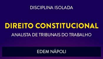 CURSO DE DIREITO CONSTITUCIONAL PARA CONCURSOS DE TRIBUNAIS DO TRABALHO 2017- PROF. EDEM NÁPOLI - (DISCIPLINA ISOLADA)