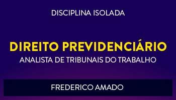 CURSO DE DIREITO PREVIDENCIÁRIO PARA CONCURSOS DE TRIBUNAIS DO TRABALHO 2017- PROF. FREDERICO AMADO - (DISCIPLINA ISOLADA)