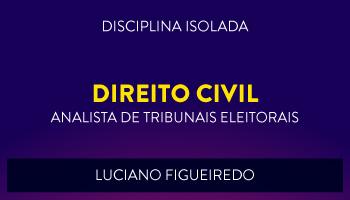 CURSO DE DIREITO CIVIL PARA CONCURSOS DE ANALISTA JUDICIÁRIO DE TRIBUNAIS ELEITORAIS 2017 - PROF. LUCIANO FIGUEIREDO - (DISCIPLINA ISOLADA)
