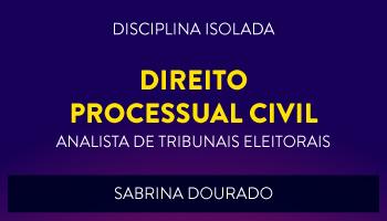 CURSO DE DIREITO PROCESSUAL CIVIL PARA CONCURSOS DE ANALISTA JUDICIÁRIO DE TRIBUNAIS ELEITORAIS 2017 - PROF. SABRINA DOURADO - (DISCIPLINA ISOLADA)