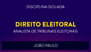 CURSO DE DIREITO ELEITORAL PARA CONCURSOS DE ANALISTA JUDICIÁRIO DE TRIBUNAIS ELEITORAIS 2017 - PROF. JOÃO PAULO  - (DISCIPLINA ISOLADA)
