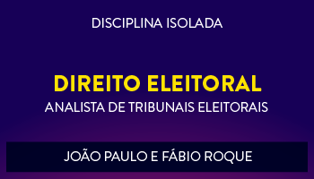 CURSO DE DIREITO ELEITORAL PARA CONCURSOS DE ANALISTA JUDICIÁRIO DE TRIBUNAIS ELEITORAIS 2017 - PROFS. JOÃO PAULO E FÁBIO ROQUE  - (DISCIPLINA ISOLADA)