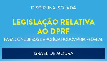 CURSO DE LEGISLAÇÃO RELATIVA AO DPRF PARA O CONCURSO DA POLÍCIA RODOVIÁRIA FEDERAL - PROF. ISRAEL DE MOURA - (DISCIPLINA ISOLADA)