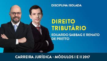 CURSO DE DIREITO TRIBUTÁRIO PARA CONCURSOS DA CARREIRA JURÍDICA - MÓDULOS I E II 2017 - PROFS. EDUARDO SABBAG E RENATO DE PRETTO (DISCIPLINA ISOLADA)