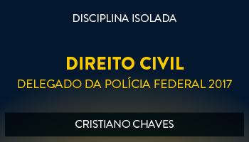 CURSO DE DIREITO CIVIL PARA CONCURSOS DE DELEGADO DA POLÍCIA FEDERAL 2017 - PROF. CRISTIANO CHAVES - (DISCIPLINA ISOLADA)