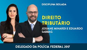 CURSO DE DIREITO TRIBUTÁRIO PARA CONCURSOS DE DELEGADO DA POLÍCIA FEDERAL 2017 - PROFS. JOSIANE MINARDI E EDUARDO SABBAG - (DISCIPLINA ISOLADA)