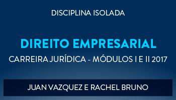 CURSO DE DIREITO EMPRESARIAL PARA CONCURSOS DA CARREIRA JURÍDICA - MÓDULOS I E II 2017 - PROFS. JUAN VAZQUEZ E RACHEL BRUNO (DISCIPLINA ISOLADA)