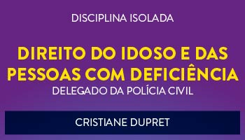 CURSO DE DIREITO DO IDOSO E DAS PESSOAS COM DEFICIÊNCIA PARA CONCURSO DE DELEGADO DA POLÍCIA CIVIL 2017  PROF ª CRISTIANE DUPRET - (DISCIPLINA ISOLADA)