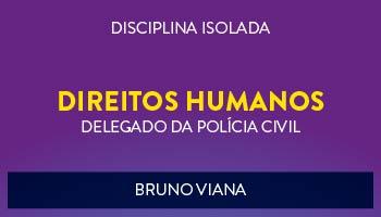 CURSO DE DIREITOS HUMANOS PARA CONCURSO DE DELEGADO DA POLÍCIA CIVIL 2017 - PROF. BRUNO VIANA - (DISCIPLINA ISOLADA)