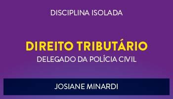 CURSO DE DIREITO TRIBUTÁRIO PARA CONCURSO DE DELEGADO DA POLÍCIA CIVIL 2017 - PROF. JOSIANE MINARDI - (DISCIPLINA ISOLADA)