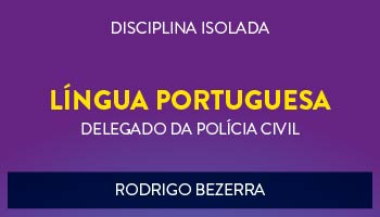 CURSO DE LÍNGUA PORTUGUESA  GRAMÁTICA PARA CONCURSO DE DELEGADO DA POLÍCIA CIVIL 2017 - PROF. RODRIGO BEZERRA- (DISCIPLINA ISOLADA)