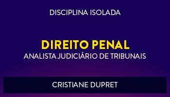 CURSO DE DIREITO PENAL PARA CONCURSOS DE ANALISTA JUDICIÁRIO DE TRIBUNAIS 2017 - PROFª. CRISTIANE DUPRET - (DISCIPLINA ISOLADA)