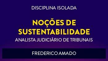 CURSO DE NOÇÕES DE SUSTENTABILIDADE PARA CONCURSOS DE ANALISTA JUDICIÁRIO DE TRIBUNAIS 2017 - PROF. FREDERICO AMADO - (DISCIPLINA ISOLADA)
