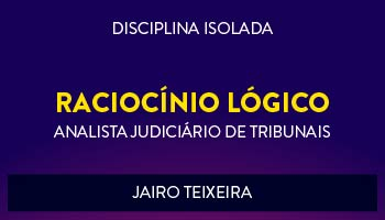 CURSO DE RACIOCÍNIO LÓGICO-MATEMÁTICO PARA CONCURSOS DE ANALISTA JUDICIÁRIO DE TRIBUNAIS 2017 - PROF. JAIRO TEIXEIRA - (DISCIPLINA ISOLADA)
