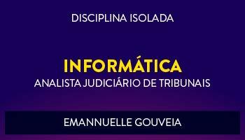 CURSO DE INFORMÁTICA PARA CONCURSOS DE ANALISTA JUDICIÁRIO DE TRIBUNAIS 2017 - PROFª. EMANNUELLE GOUVEIA - (DISCIPLINA ISOLADA)