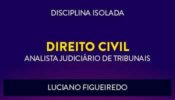 CURSO DE DIREITO CIVIL PARA CONCURSOS DE ANALISTA JUDICIÁRIO DE TRIBUNAIS 2017 - PROF. LUCIANO FIGUEIREDO - (DISCIPLINA ISOLADA)