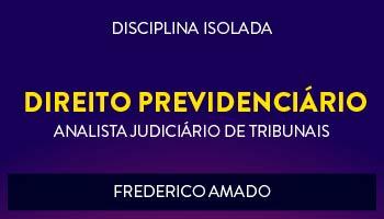 CURSO DE DIREITO PREVIDENCIÁRIO PARA CONCURSOS DE ANALISTA JUDICIÁRIO DE TRIBUNAIS 2017 - PROF. FREDERICO AMADO - (DISCIPLINA ISOLADA)