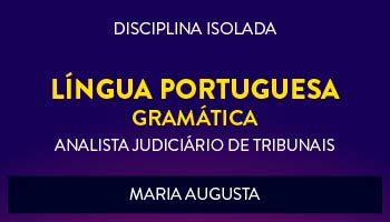CURSO DE LÍNGUA PORTUGUESA - GRAMÁTICA PARA CONCURSOS DE ANALISTA JUDICIÁRIO DE TRIBUNAIS 2017 - PROFª. MARIA AUGUSTA - (DISCIPLINA ISOLADA)