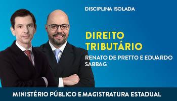 CURSO DE DIREITO TRIBUTÁRIO PARA CONCURSOS DO MINISTÉRIO PÚBLICO E MAGISTRATURA ESTADUAL - PROFS. RENATO DE PRETTO E EDUARDO SABBAG - (DISCIPLINA ISOLADA)