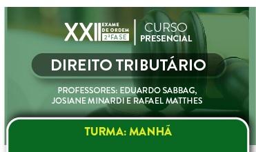 CURSO PRESENCIAL DE DIREITO TRIBUTÁRIO PARA OAB 2ª FASE - XXII EXAME DE ORDEM UNIFICADO - TURMA MATUTINO - CERS SÃO PAULO - PROFs. EDUARDO SABBAG, JOSIANE MINARDI E RAFAEL MATTHES