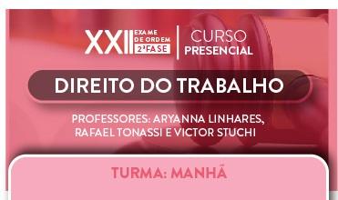 CURSO PRESENCIAL DE DIREITO DO TRABALHO PARA OAB 2ª FASE - XXII EXAME DE ORDEM UNIFICADO - TURMA MATUTINO - CERS SÃO PAULO - PROFs. ARYANNA LINHARES, RAFAEL TONASSI E VICTOR STUCHI