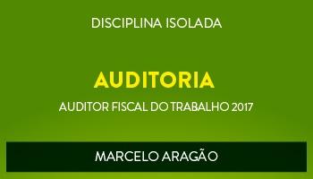 CURSO DE AUDITORIA PARA CONCURSOS DE AUDITOR FISCAL DO TRABALHO 2017 - PROF. MARCELO ARAGÃO - (DISCIPLINA ISOLADA)