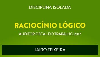 CURSO DE RACIOCÍNIO LÓGICO PARA CONCURSOS DE AUDITOR FISCAL DO TRABALHO 2017 - PROF. JAIRO TEIXEIRA - (DISCIPLINA ISOLADA)