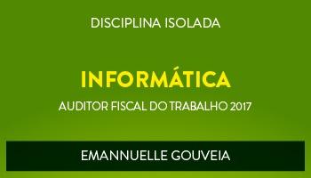 CURSO DE INFORMÁTICA PARA CONCURSOS DE AUDITOR FISCAL DO TRABALHO 2017 - PROFª. EMANNUELLE GOUVEIA - (DISCIPLINA ISOLADA)