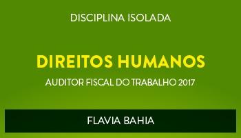 CURSO DE DIREITOS HUMANOS PARA CONCURSOS DE AUDITOR FISCAL DO TRABALHO 2017 - PROFª FLAVIA BAHIA - (DISCIPLINA ISOLADA)